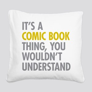Its A Comic Book Thing Square Canvas Pillow