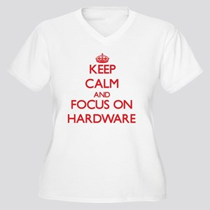 Keep Calm and focus on Hardware Plus Size T-Shirt