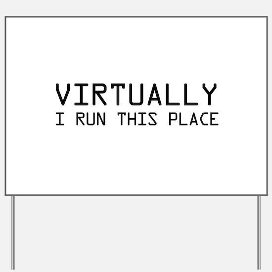 Virtually I run this place Yard Sign