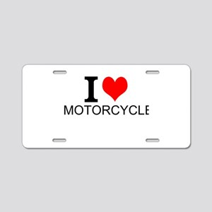 I Love Motorcycles Aluminum License Plate