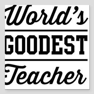 "World's goodest teacher Square Car Magnet 3"" x 3"""