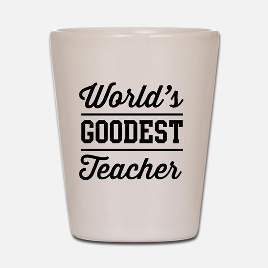 World's goodest teacher Shot Glass