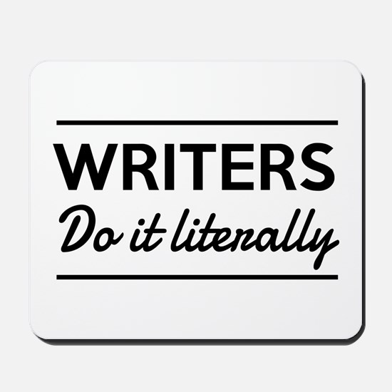 Writers do it literally Mousepad