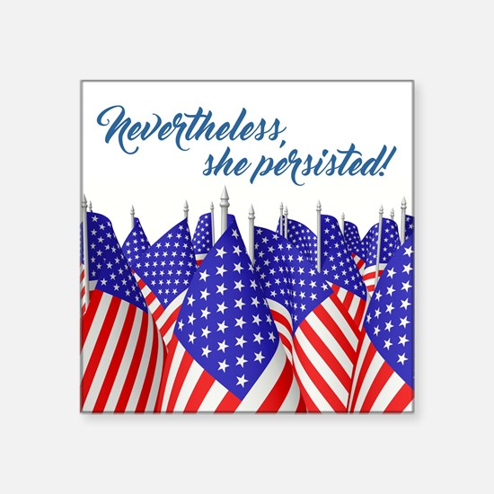 "NEVERTHELESS, SHE PERSISTED Square Sticker 3"" x 3"""