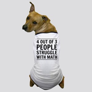 4 out of 3 struggle with math Dog T-Shirt