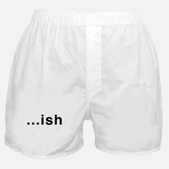 ...ish Boxer Shorts