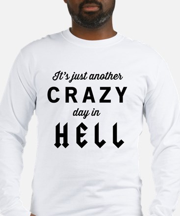 It's just another CRAZY day in HELL Long Sleeve T-