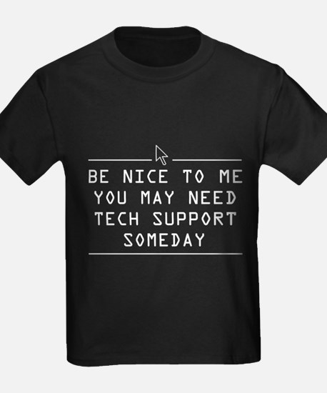 Be nice tech support one day T-Shirt