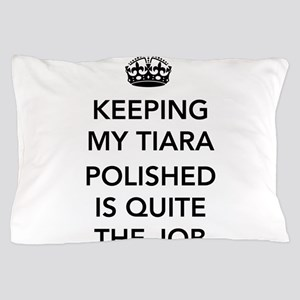 Keeping My Tiara Polished Is Quite The Job Pillow