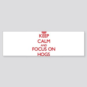 Keep Calm and focus on Hogs Bumper Sticker