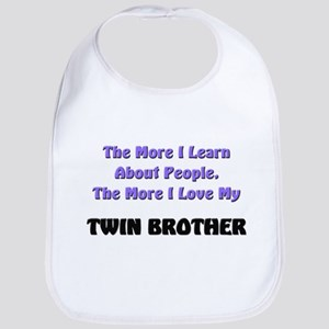 more I learn about people, more I love my TWIN BRO