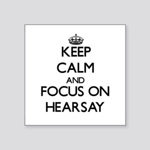 Keep Calm and focus on Hearsay Sticker