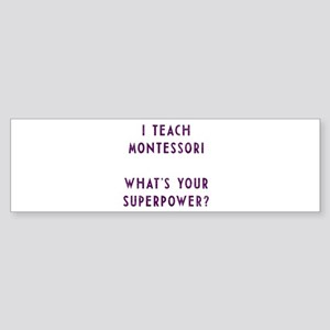 I teach montessori / What's your superpower Bumper