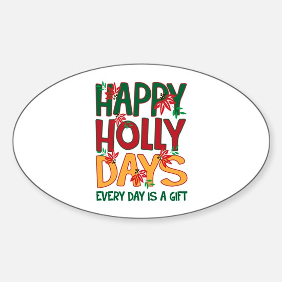 HAPPY HOLLY DAYS EVERYDAY IS A GIFT Decal