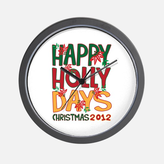HAPPY HOLLY DAYS CHRISTMAS 2012 Wall Clock