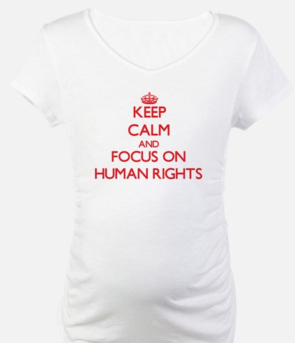 Keep Calm and focus on Human Rights Shirt
