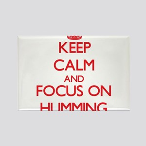 Keep Calm and focus on Humming Magnets