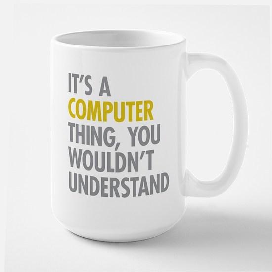 Its A Computer Thing Large Mug