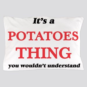 It's a Potatoes thing, you wouldn& Pillow Case