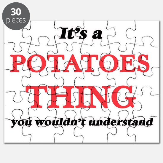 It's a Potatoes thing, you wouldn't Puzzle