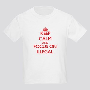 Keep Calm and focus on Illegal T-Shirt