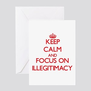 Keep Calm and focus on Illegitimacy Greeting Cards