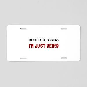 Not Drugs Just Weird Aluminum License Plate