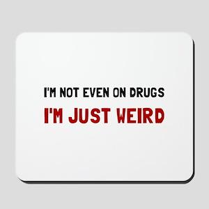 Not Drugs Just Weird Mousepad