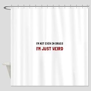 Not Drugs Just Weird Shower Curtain
