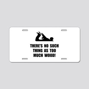 Too Much Wood Aluminum License Plate