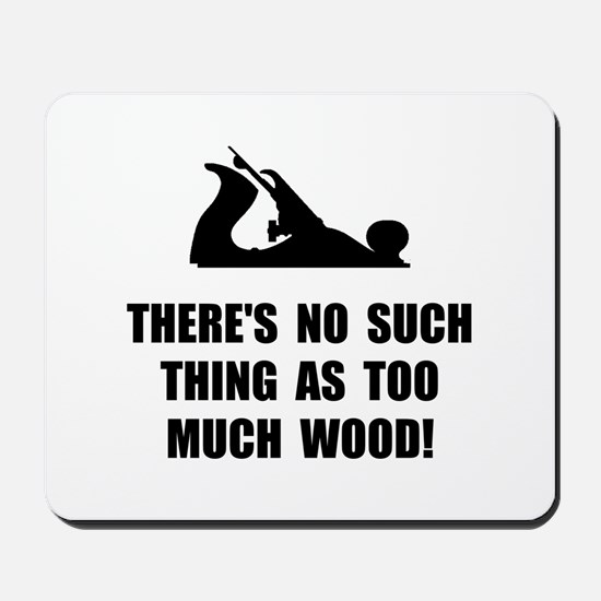 Too Much Wood Mousepad