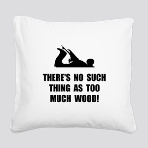 Too Much Wood Square Canvas Pillow