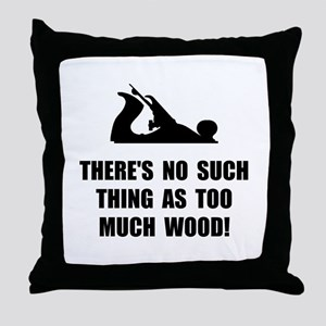 Too Much Wood Throw Pillow