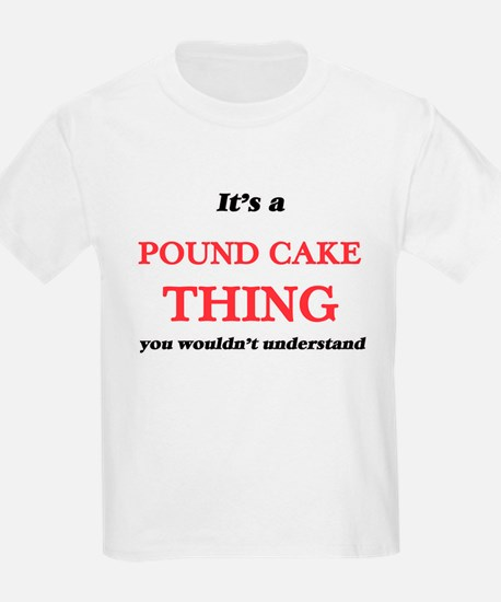 It's a Pound Cake thing, you wouldn&#3 T-Shirt