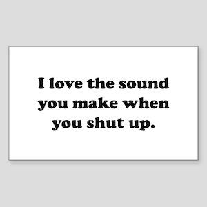 I love the sound you make when you shut up Sticker