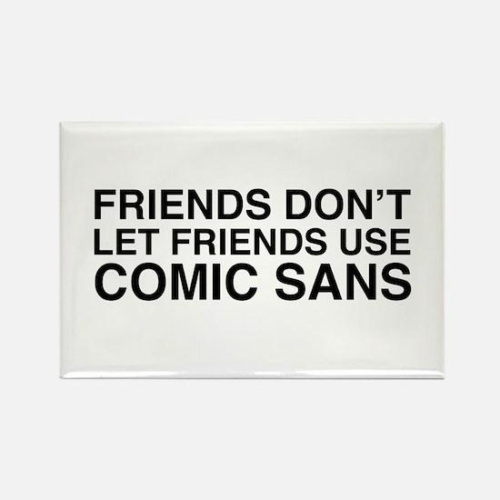 Friends don't let comic sans Magnets
