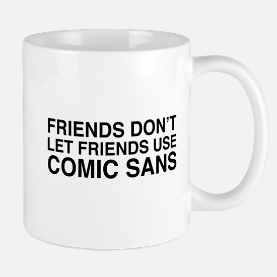 Friends don't let comic sans Mugs