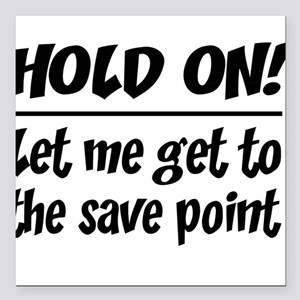 "Hold on! save point Square Car Magnet 3"" x 3"""