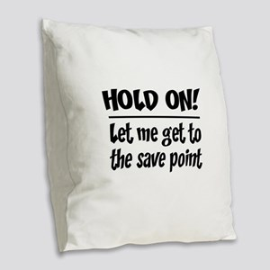 Hold on! save point Burlap Throw Pillow