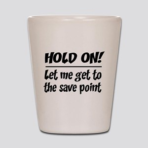 Hold on! save point Shot Glass