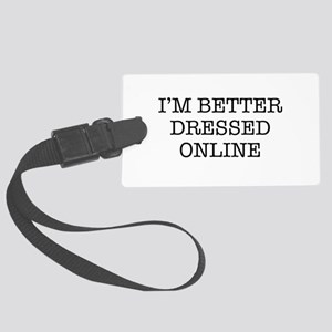 I'm better dressed online Luggage Tag