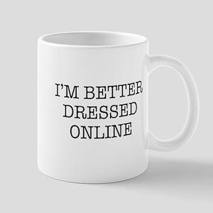 I'm better dressed online Mugs