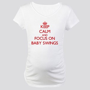 Keep Calm and focus on Baby Swings Maternity T-Shi