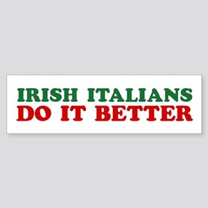 Irish Italians Do It Better Bumper Sticker