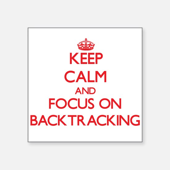 Keep Calm and focus on Backtracking Sticker