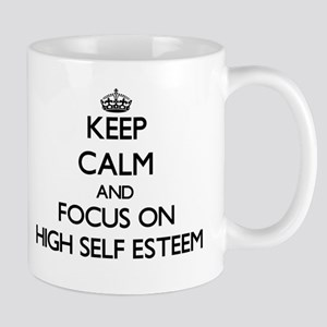 Keep Calm and focus on HIGH SELF ESTEEM Mugs