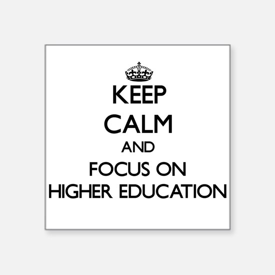 Keep Calm and focus on Higher Education Sticker