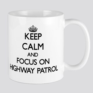 Keep Calm and focus on Highway Patrol Mugs