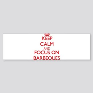 Keep Calm and focus on Barbeques Bumper Sticker