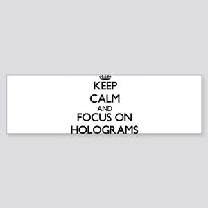 Keep Calm and focus on Holograms Bumper Sticker